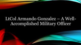 LtCol Armando Gonzalez – A Well-Accomplished Military Officer