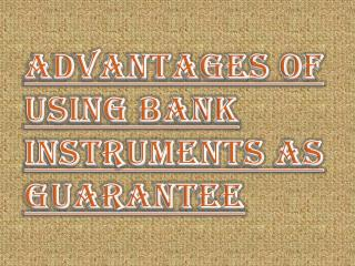 Why Using Bank Instruments as Guarantee is Beneficial?