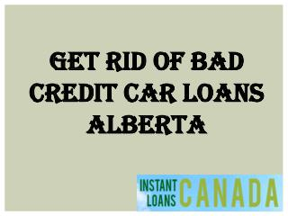 Get Rid Of Bad Credit Car Loans Alberta