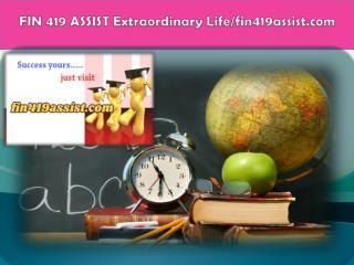 FIN 419 ASSIST Extraordinary Life/fin419assist.com