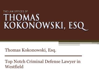 Thomas Kokonowski, Esq. - Top Notch Criminal Defense Lawyer in Westfield