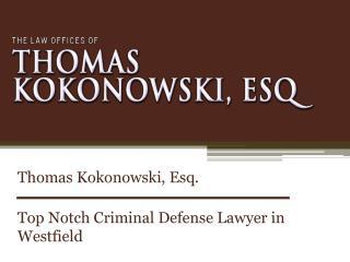 Thomas Kokonowski, Esq. - Top Notch Criminal Defense Lawyer in Westfield