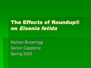 The Effects of Roundup  on Eisenia fetida