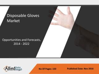 Disposable Gloves Market - Global Size, Share and Forecast to 2022