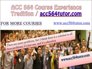 ACC 564 Course Experience Tradition / acc564tutor.com