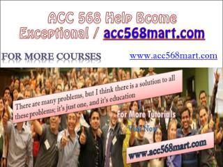 ACC 568 Help Bcome Exceptional / acc568mart.com