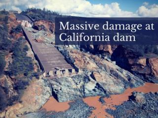 Massive damage at California dam