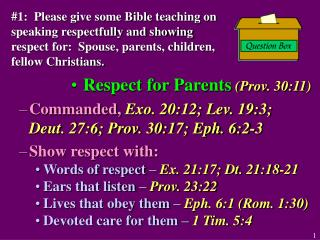 1:  Please give some Bible teaching on speaking respectfully and showing respect for:  Spouse, parents, children, fellow