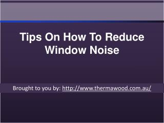 Tips on how to reduce window noise