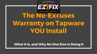 The No-Excuses Warranty on Tapware YOU Install - Ezyfix
