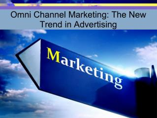 Omni Channel Marketing: The New Trend in Advertising