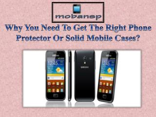 Why You Need To Get The Right Phone Protector Or Solid Mobile Cases