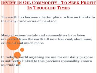 To Seek Profit In Troubled Times - Invest In Oil Commodity