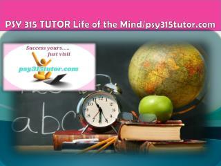 PSY 315 TUTOR Life of the Mind/psy315tutor.com