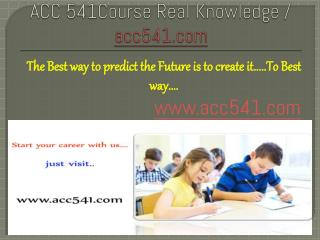ACC 541Course Real Knowledge / acc541 dotcom