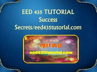 EED 435 TUTORIAL Success Secrets/eed435tutorial.com
