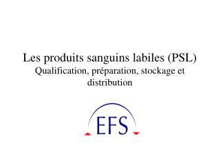 Les produits sanguins labiles PSL Qualification, pr paration, stockage et distribution