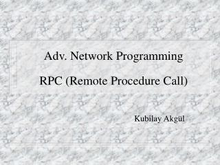 Adv. Network Programming  RPC Remote Procedure Call