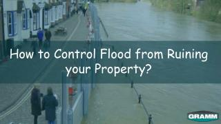 How to Control Flood from Ruining your Property ?