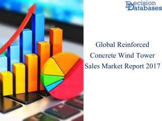 Worldwide Reinforced Concrete Wind Tower Sales Market Manufactures and Key Statistics Analysis 2017
