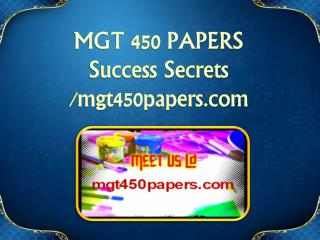 MGT 450 PAPERS Success Secrets/mgt450papers.com