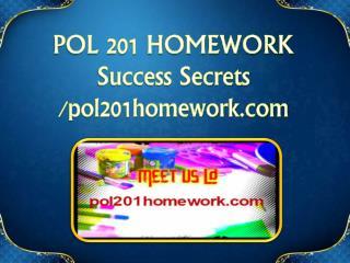 POL 201 HOMEWORK Success Secrets/pol201homework.com