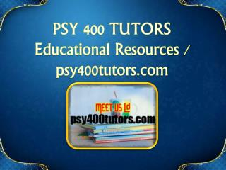 PSY 400 TUTORS Educational Resources - psy400tutors.com