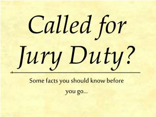 Called for  Jury Duty