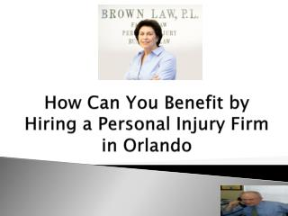 How Can You Benefit by Hiring a Personal Injury Firm in Orlando