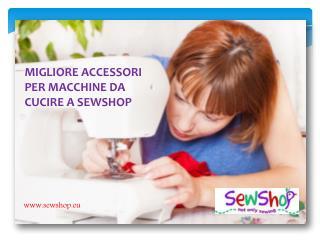 MIGLIORE ACCESSORI PER MACCHINE DA CUCIRE A SEWSHOP