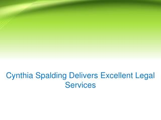 Cynthia Spalding Delivers Excellent Legal Services