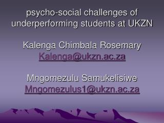 Psycho-social challenges of underperforming students at UKZN  Kalenga Chimbala Rosemary            Kalengaukzn.ac.za  Mn