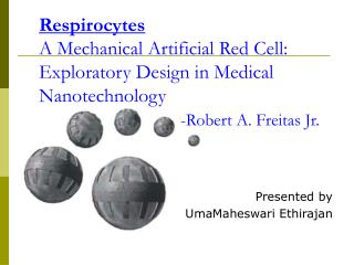 Respirocytes A Mechanical Artificial Red Cell: Exploratory Design in Medical Nanotechnology     -Robert A. Freitas Jr.
