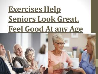 Exercises Help Seniors Look Great, Feel Good At any Age