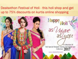 Dealsothon Festival of Holi - this holi shop and get up to 75% discounts on kurtis online shopping