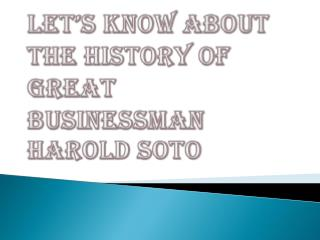 Let's Know About the History of Great Businessman Harold Soto