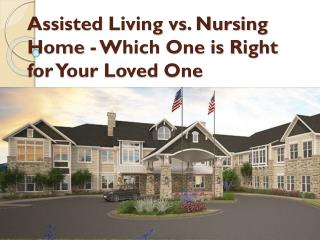 Assisted Living vs. Nursing Home - Which One is Right for Your Loved One