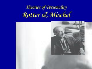 Theories of Personality  Rotter  Mischel