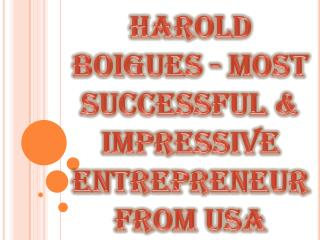 Harold Boigues - Most Successful & Impressive Entrepreneur from USA