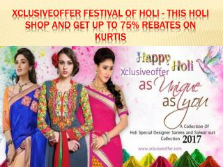 Xclusiveoffer festival of holi   this holi shop and get up to 75% rebates on kurtis