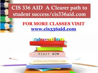 CIS 336 AID  A Clearer path to student success/cis336aid.com