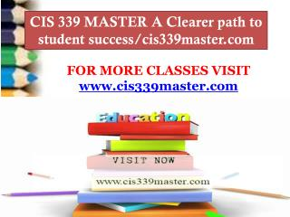 CIS 339 MASTER A Clearer path to student success/cis339master.com