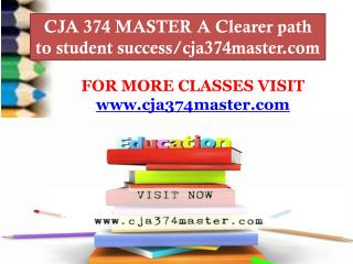 CJA 374 MASTER A Clearer path to student success/cja374master.com