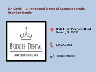 Valrico Dentist : Make Your Smile Better With Dr. Laura Bridges