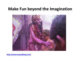 Make Fun beyond the Imagination