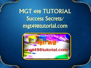 MGT 498 TUTORIAL Success Secrets/ mgt498tutorial.com