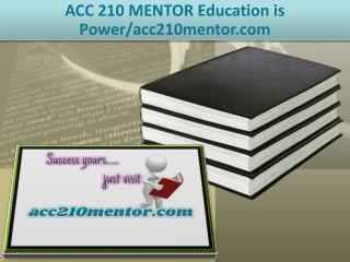 ACC 210 MENTOR Education is Power/acc210mentor.com
