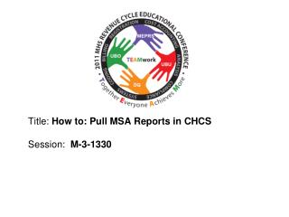 Title: How to: Pull MSA Reports in CHCS  Session:  M-3-1330