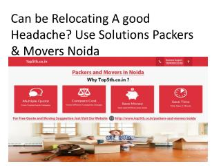 Can be Relocating A good Headache? Use Solutions Packers & Movers Noida