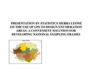 PRESENTATION BY STATISTICS SIERRA LEONE ON THE USE OF GPS TO DESIGN ENUMERATION AREAS: A CONVENIENT SOLUTION FOR DEVELOP